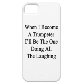 When I Become A Trumpeter I'll Be The One Doing Al iPhone 5 Covers