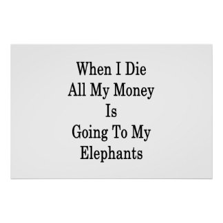 When I Die All My Money Is Going To My Elephants . Poster