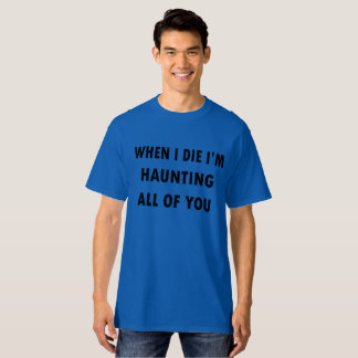 When I Die I'm Haunting All of You Funny Halloween T-Shirt