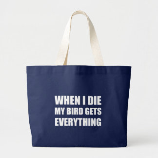 When I Die My Bird Gets Everything Large Tote Bag