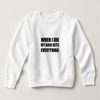 When I Die My Bird Gets Everything Sweatshirt