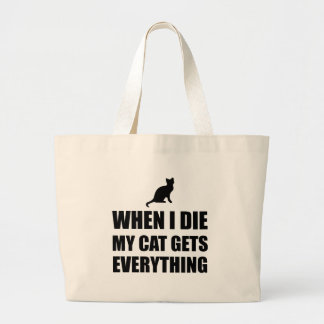 When I Die My Cat Gets Everything Large Tote Bag