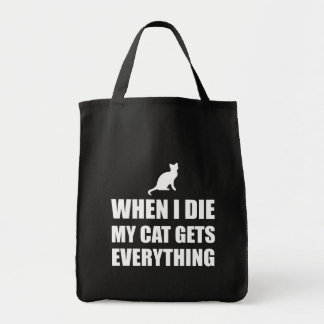 When I Die My Cat Gets Everything Tote Bag