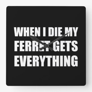 When I Die My Ferret Gets Everything Square Wall Clock
