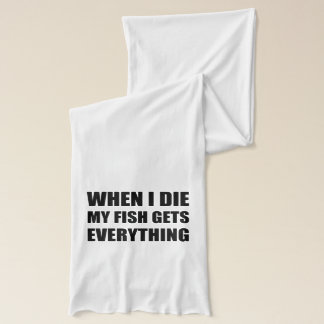 When I Die My Fish Gets Everything Scarf