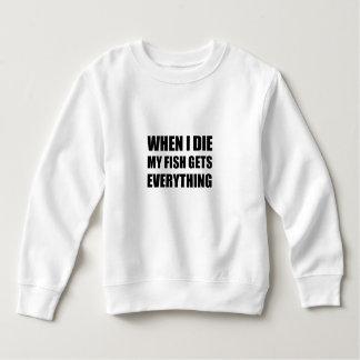When I Die My Fish Gets Everything Sweatshirt
