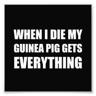 When I Die My Guinea Pig Gets Everything Photo Print
