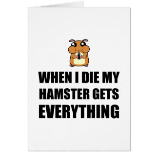 When I Die My Hamster Gets Everything Card