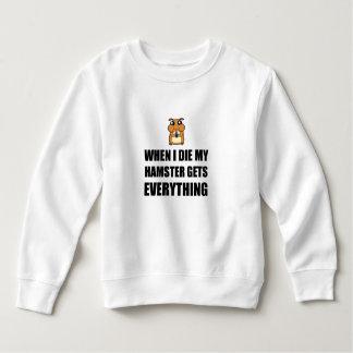 When I Die My Hamster Gets Everything Sweatshirt