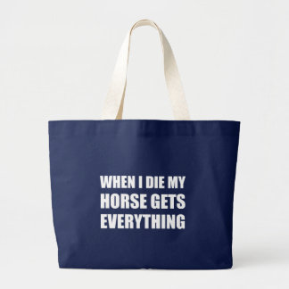 When I Die My Horse Gets Everything Large Tote Bag