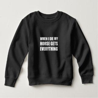 When I Die My Horse Gets Everything Sweatshirt
