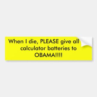 When I die, PLEASE give all my calculator batte... Car Bumper Sticker