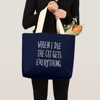 WHEN I DIE THE CAT GETS EVERYTHING fun Typography Large Tote Bag