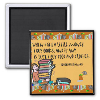 When I get a little money, I buy books Square Magnet