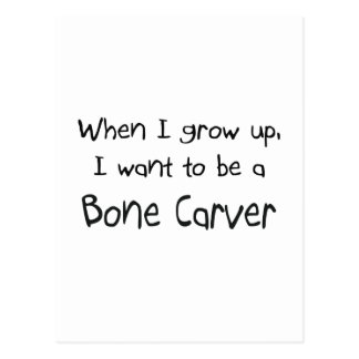When I grow up I want to be a Bone Carver Postcards