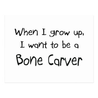 When I grow up I want to be a Bone Carver Postcard
