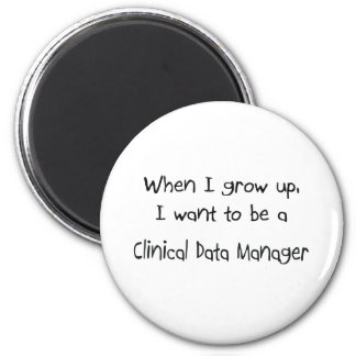 When I grow up I want to be a Clinical Data Manage Refrigerator Magnet