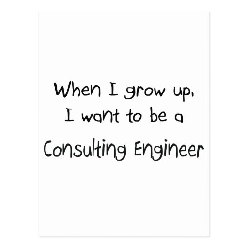 When I grow up I want to be a Consulting Engineer Postcards
