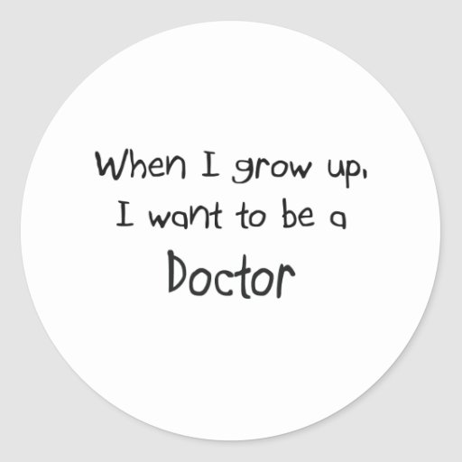 When I grow up I want to be a Doctor Round Sticker