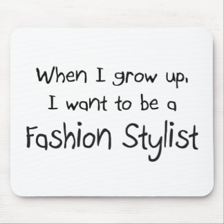 When I grow up I want to be a Fashion Stylist Mouse Pads
