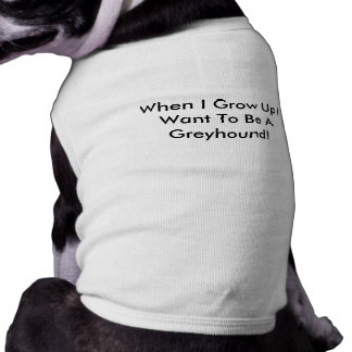 When I Grow Up I Want To Be A Greyhound Dog TShirt
