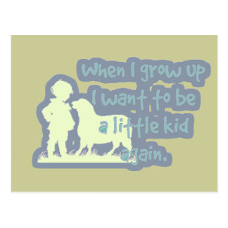 When I grow up I want to be a little kid again... Postcard