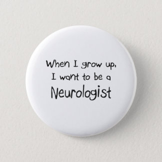 When I grow up I want to be a Neurologist 6 Cm Round Badge