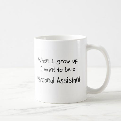 When I grow up I want to be a Personal Assistant Mug