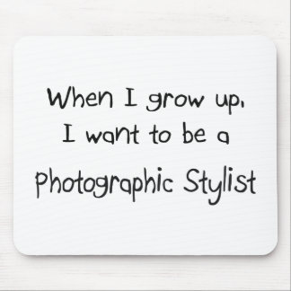 When I grow up I want to be a Photographic Stylist Mouse Pad