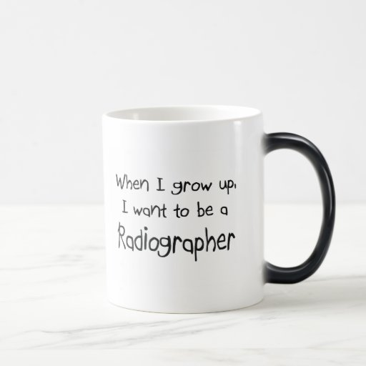 When I grow up I want to be a Radiographer Mug