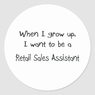 When I grow up I want to be a Retail Sales Assista Sticker