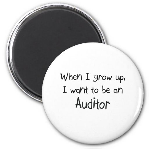 When I grow up I want to be an Auditor Refrigerator Magnets