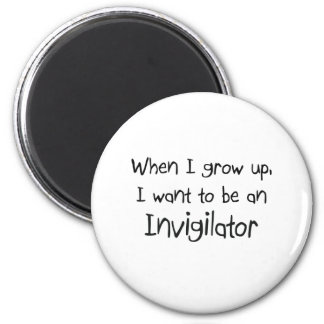 When I grow up I want to be an Invigilator 6 Cm Round Magnet
