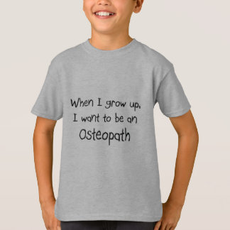 When I grow up I want to be an Osteopath Shirts