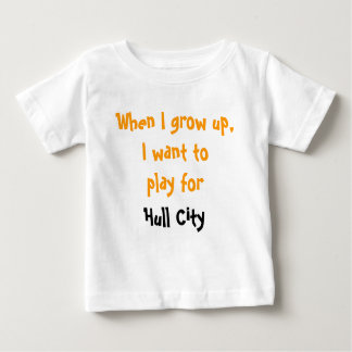 When I grow up, I want to play for Hull City Baby T-Shirt