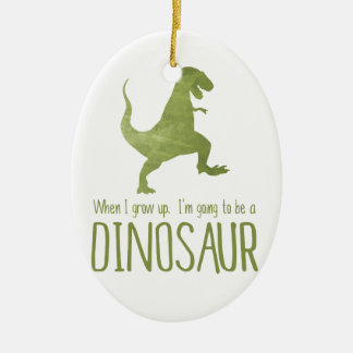 When I Grow Up, I'm Going to be a Dinosaur Ceramic Ornament