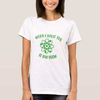 When I split the atom T-Shirt