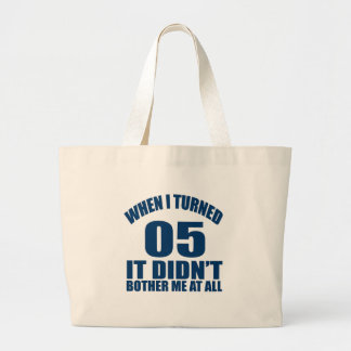 When I Turned 05 It Didn't Bothre Me At All Large Tote Bag