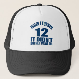When I Turned 12 It Didn't Bothre Me At All Trucker Hat