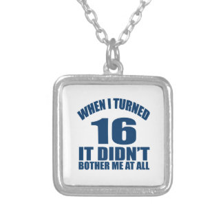 When I Turned 16 It Didn't Bothre Me At All Silver Plated Necklace