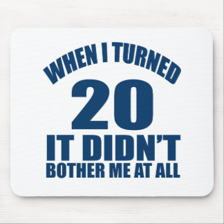 When I Turned 20 It Didn't Bothre Me At All Mouse Pad