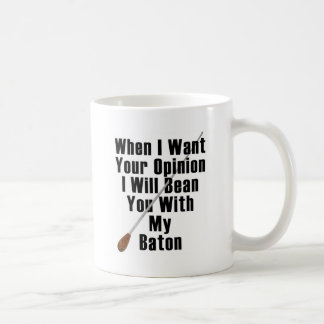 When I Want Your Opinion... Coffee Mugs