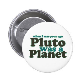 When I was your age Pluto was a planet 6 Cm Round Badge