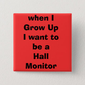 when IGrow UpI want to be a Hall Monitor 15 Cm Square Badge