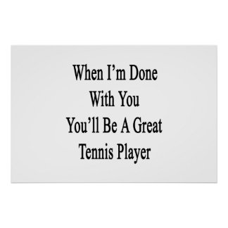 When I'm Done With You You'll Be A Great Tennis Pl Poster