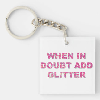 WHEN IN DOUBT ADD GLITTER Single-Sided SQUARE ACRYLIC KEY RING