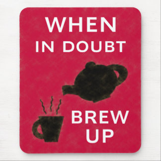 When In Doubt ~ Brew Up Mouse Pad
