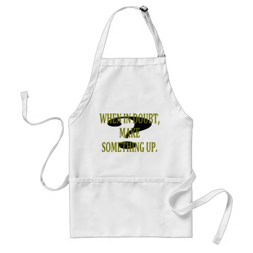 WHEN IN DOUBT, MAKE SOMETHING UP APRON