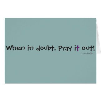 When in doubt, pray it out! Have Faith Notecard