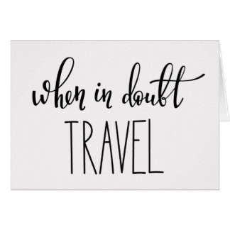 When in Doubt Travel Card